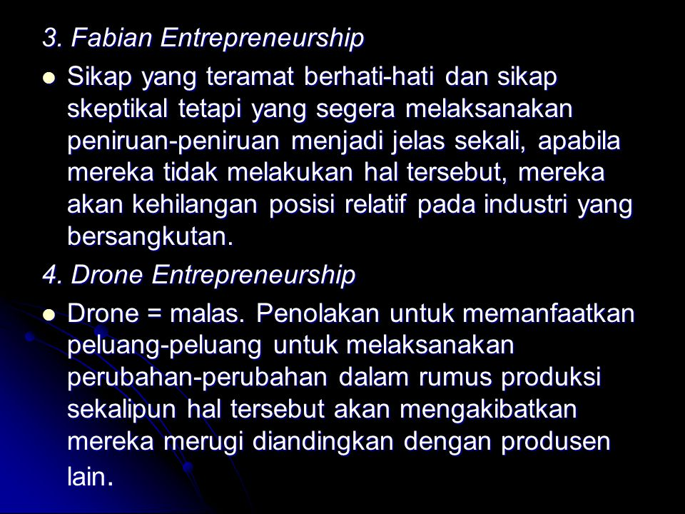3. Fabian Entrepreneurship Sikap yang teramat berhati-hati dan sikap skeptikal tetapi yang segera melaksanakan peniruan-peniruan menjadi jelas sekali,
