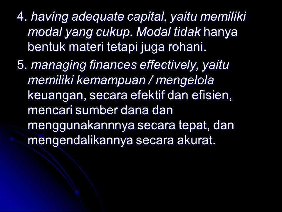 4.having adequate capital, yaitu memiliki modal yang cukup.