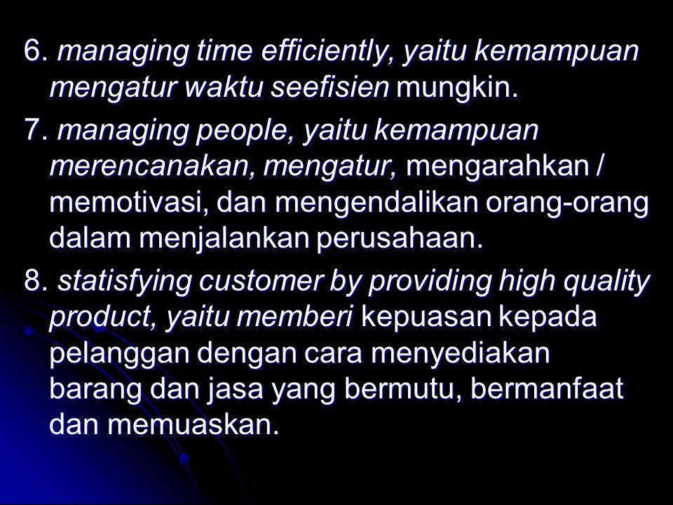 6.managing time efficiently, yaitu kemampuan mengatur waktu seefisien mungkin.