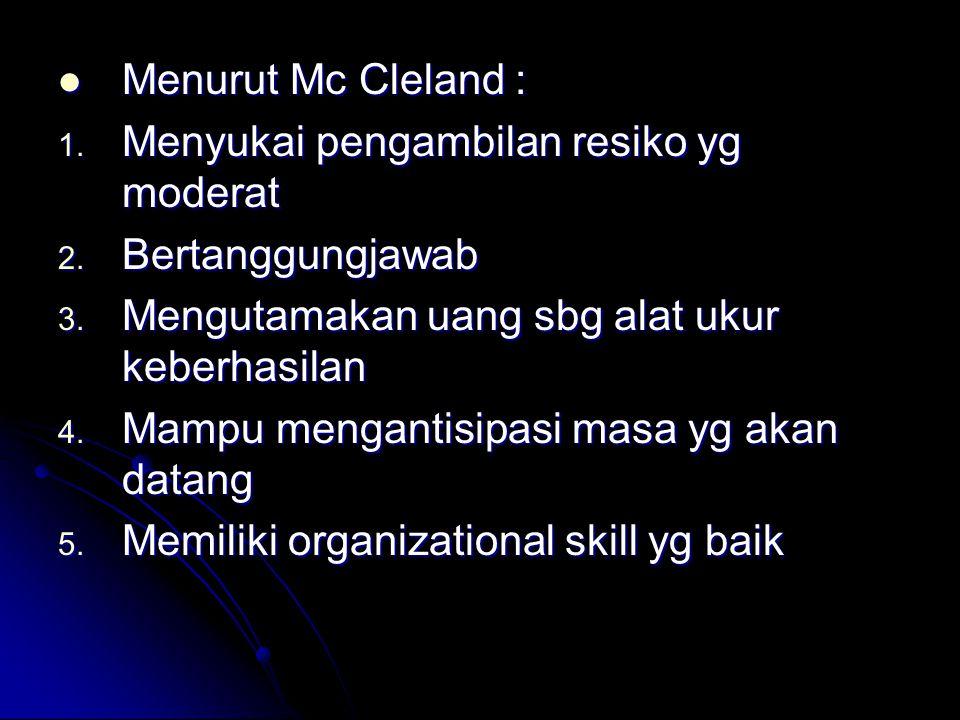 Menurut Mc Cleland : Menurut Mc Cleland : 1.Menyukai pengambilan resiko yg moderat 2.