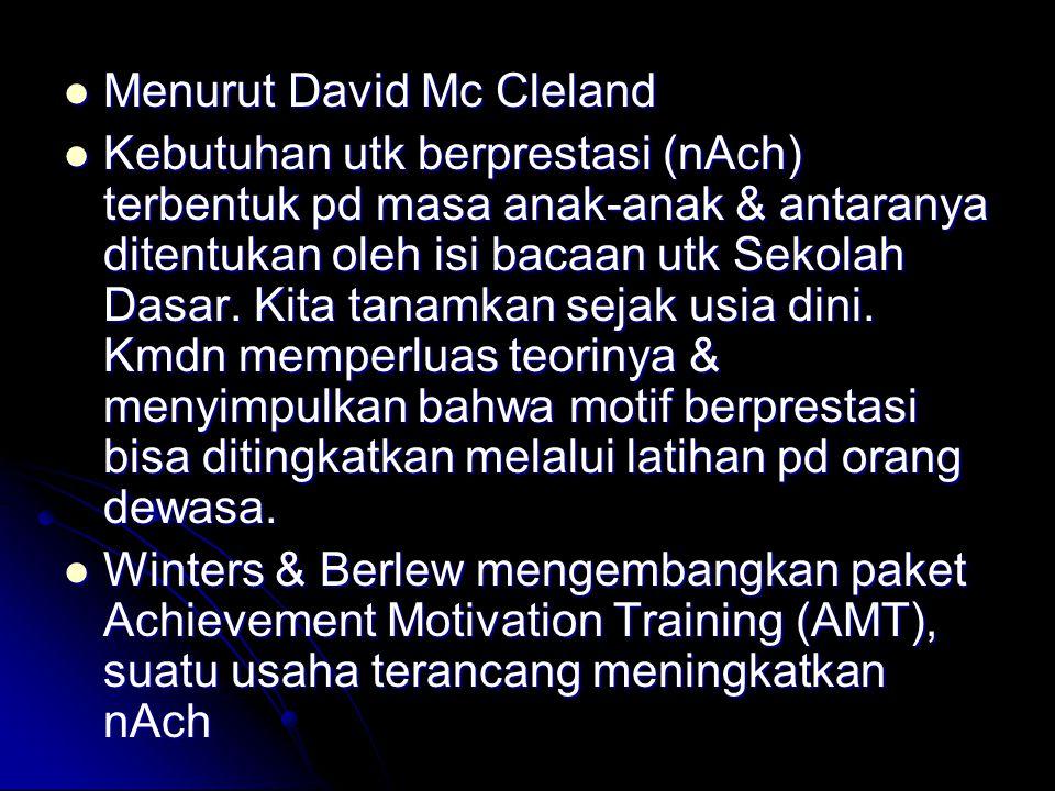 Menurut David Mc Cleland Menurut David Mc Cleland Kebutuhan utk berprestasi (nAch) terbentuk pd masa anak-anak & antaranya ditentukan oleh isi bacaan utk Sekolah Dasar.
