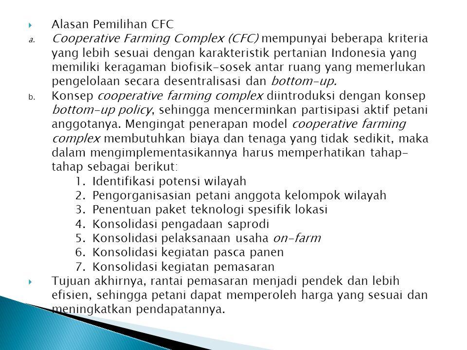  Alasan Pemilihan CFC a. Cooperative Farming Complex (CFC) mempunyai beberapa kriteria yang lebih sesuai dengan karakteristik pertanian Indonesia yan