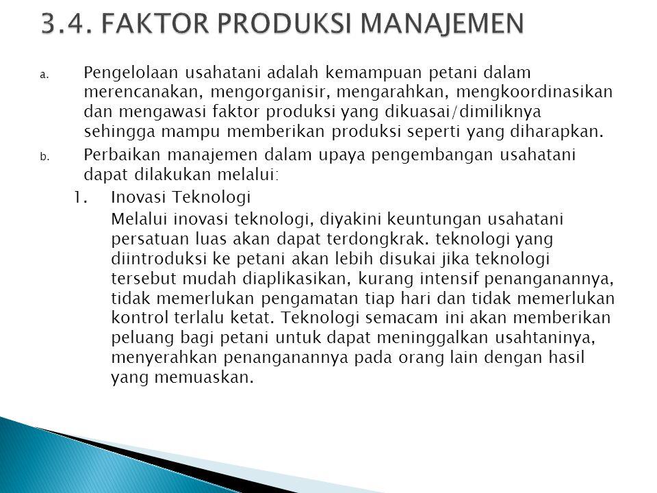 a. Pengelolaan usahatani adalah kemampuan petani dalam merencanakan, mengorganisir, mengarahkan, mengkoordinasikan dan mengawasi faktor produksi yang