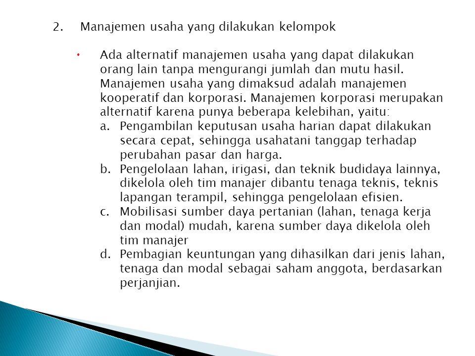 2.Manajemen usaha yang dilakukan kelompok  Ada alternatif manajemen usaha yang dapat dilakukan orang lain tanpa mengurangi jumlah dan mutu hasil. Man