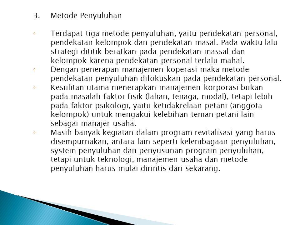 3.Metode Penyuluhan ◦ Terdapat tiga metode penyuluhan, yaitu pendekatan personal, pendekatan kelompok dan pendekatan masal. Pada waktu lalu strategi d