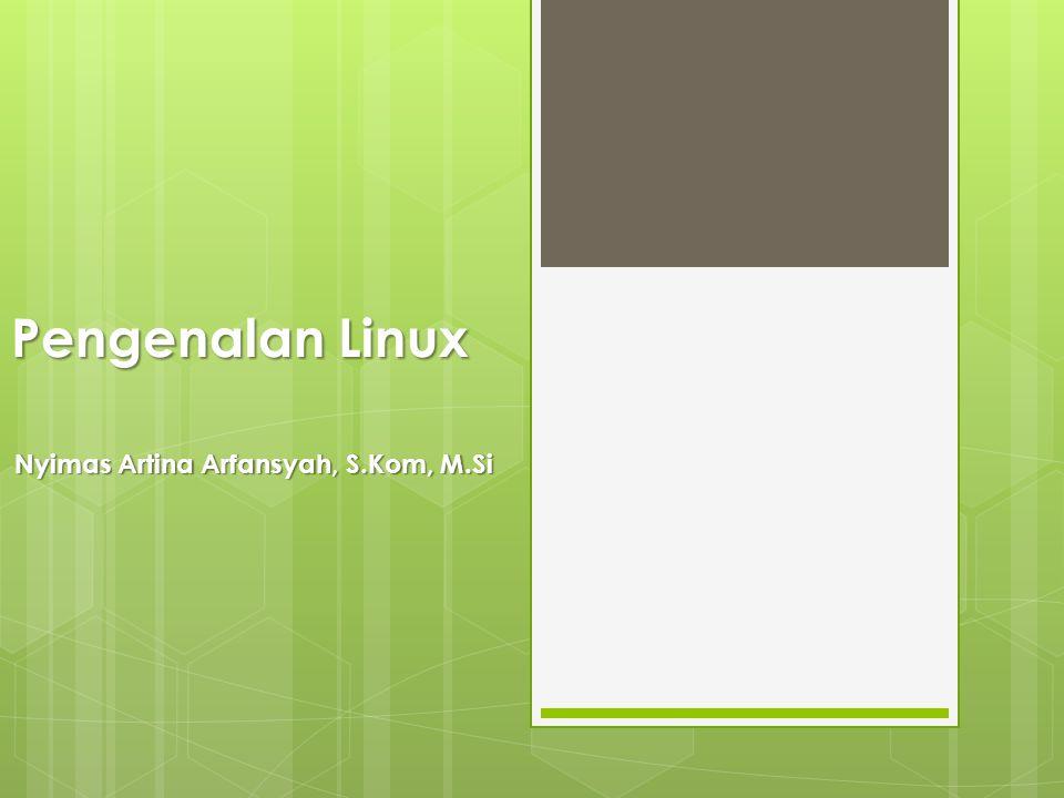 Pengenalan Linux Nyimas Artina Arfansyah, S.Kom, M.Si