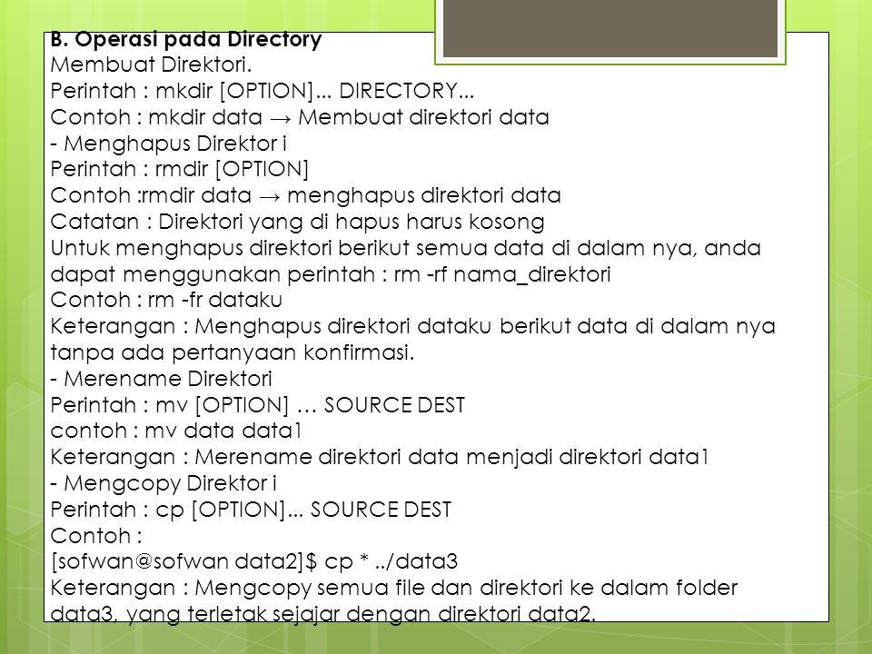 B. Operasi pada Directory Membuat Direktori. Perintah : mkdir [OPTION]... DIRECTORY... Contoh : mkdir data → Membuat direktori data - Menghapus Direkt