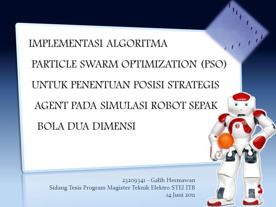 IMPLEMENTASI ALGORITMA PARTICLE SWARM OPTIMIZATION (PSO) UNTUK PENENTUAN POSISI STRATEGIS AGENT PADA SIMULASI ROBOT SEPAK BOLA DUA DIMENSI 23209341 -