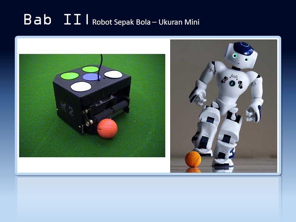 Bab II| Robot Sepak Bola – Ukuran Mini