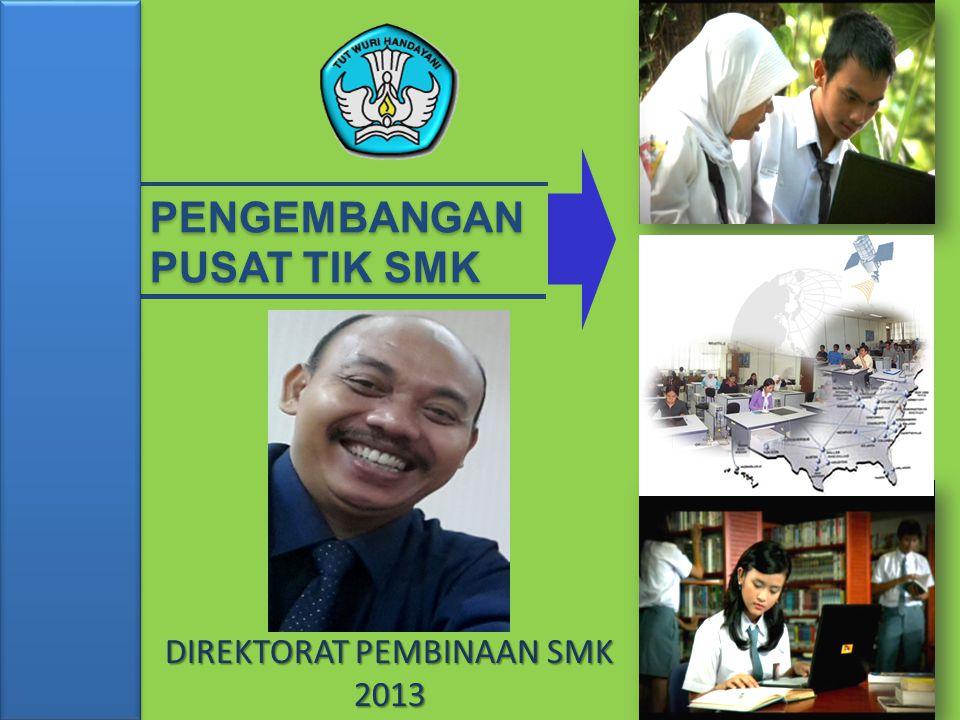 DIREKTORAT PEMBINAAN SMK 2013 PENGEMBANGAN PUSAT TIK SMK