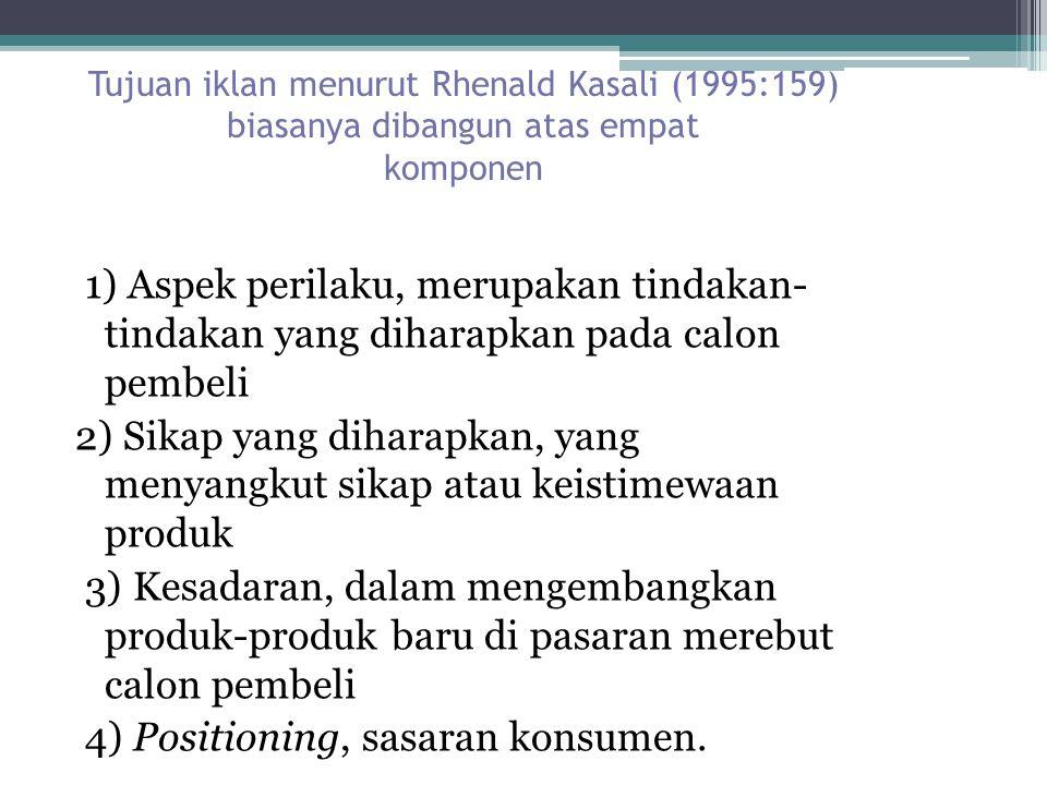 Tujuan iklan menurut Rhenald Kasali (1995:159) biasanya dibangun atas empat komponen 1) Aspek perilaku, merupakan tindakan- tindakan yang diharapkan p