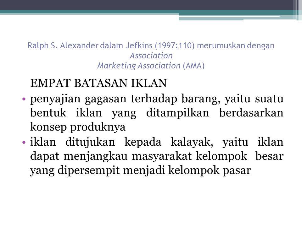 Ralph S. Alexander dalam Jefkins (1997:110) merumuskan dengan Association Marketing Association (AMA) EMPAT BATASAN IKLAN penyajian gagasan terhadap b