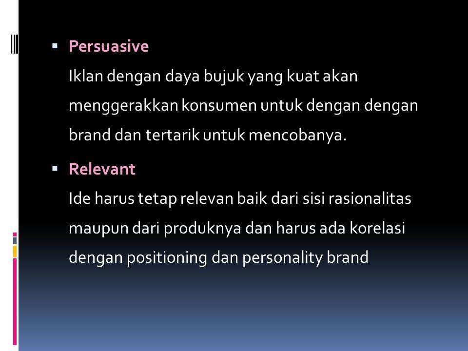  Persuasive Iklan dengan daya bujuk yang kuat akan menggerakkan konsumen untuk dengan dengan brand dan tertarik untuk mencobanya.  Relevant Ide haru