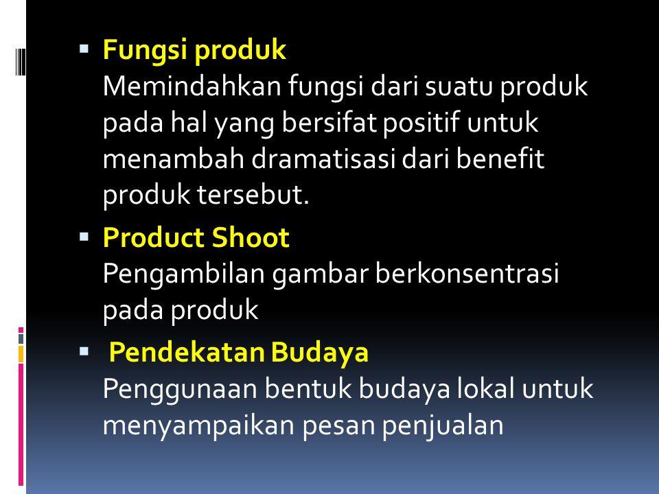  Fungsi produk Memindahkan fungsi dari suatu produk pada hal yang bersifat positif untuk menambah dramatisasi dari benefit produk tersebut.  Product