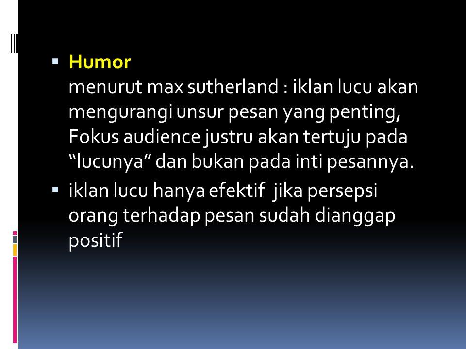 """ Humor menurut max sutherland : iklan lucu akan mengurangi unsur pesan yang penting, Fokus audience justru akan tertuju pada """"lucunya"""" dan bukan pada"""