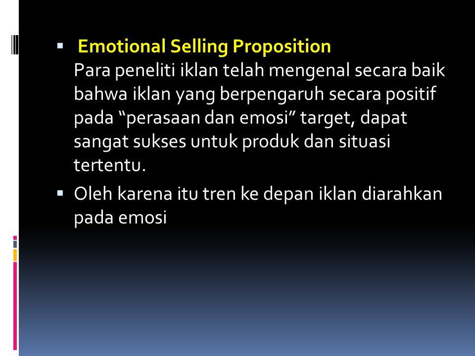 """ Emotional Selling Proposition Para peneliti iklan telah mengenal secara baik bahwa iklan yang berpengaruh secara positif pada """"perasaan dan emosi"""" t"""
