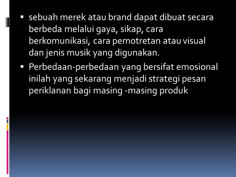  sebuah merek atau brand dapat dibuat secara berbeda melalui gaya, sikap, cara berkomunikasi, cara pemotretan atau visual dan jenis musik yang diguna