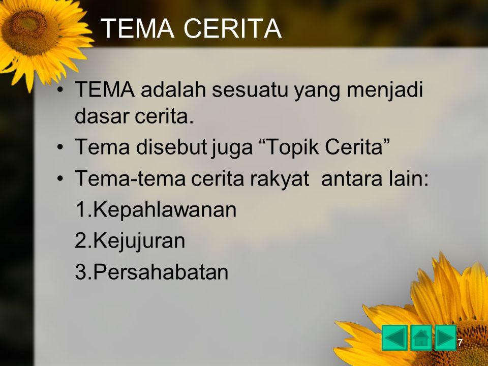 """7 TEMA CERITA TEMA adalah sesuatu yang menjadi dasar cerita. Tema disebut juga """"Topik Cerita"""" Tema-tema cerita rakyat antara lain: 1.Kepahlawanan 2.Ke"""