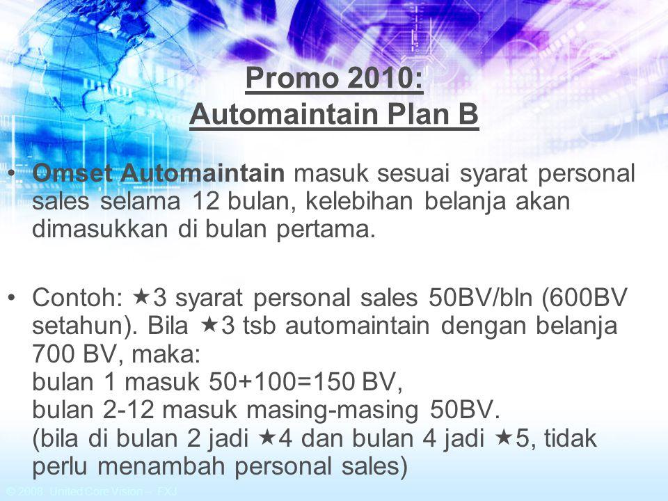 Promo 2010: Automaintain Plan B Omset Automaintain masuk sesuai syarat personal sales selama 12 bulan, kelebihan belanja akan dimasukkan di bulan pert