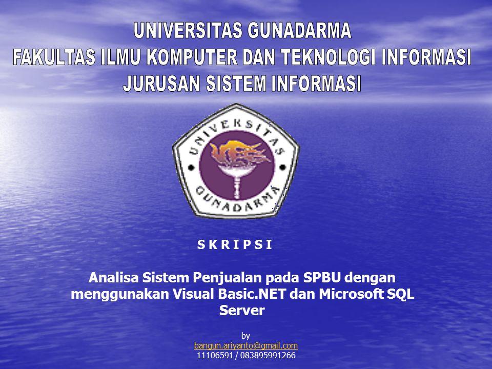 Analisa Sistem Penjualan pada SPBU dengan menggunakan Visual Basic.NET dan Microsoft SQL Server by bangun.ariyanto@gmail.com 11106591 / 083895991266 S K R I P S I