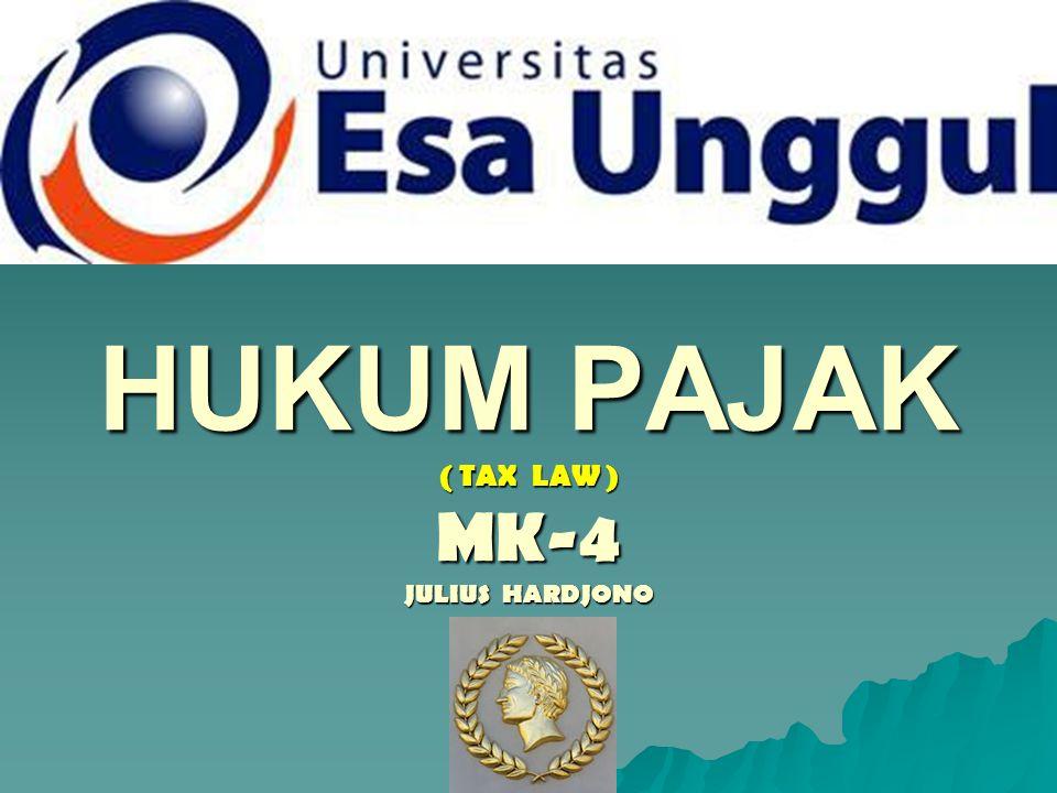 HUKUM PAJAK ( TAX LAW ) MK-4 JULIUS HARDJONO HUKUM PAJAK ( TAX LAW ) MK-4 JULIUS HARDJONO