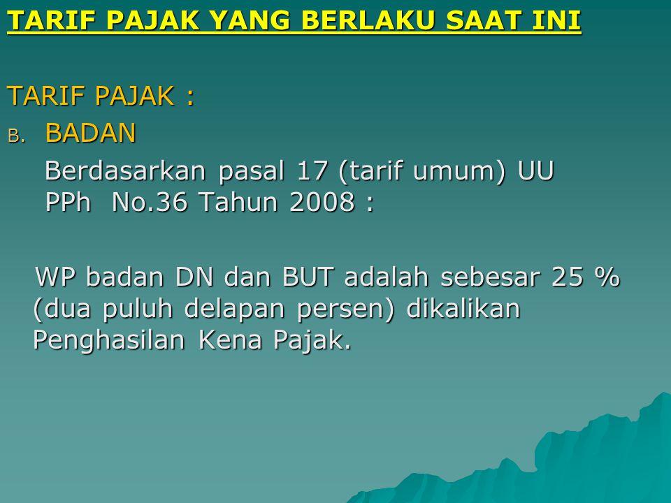 TARIF PAJAK YANG BERLAKU SAAT INI TARIF PAJAK : A. ORANG PRIBADI Berdasarkan pasal 17 (tarif umum) UU PPh No.36 Tahun 2008 : Berdasarkan pasal 17 (tar