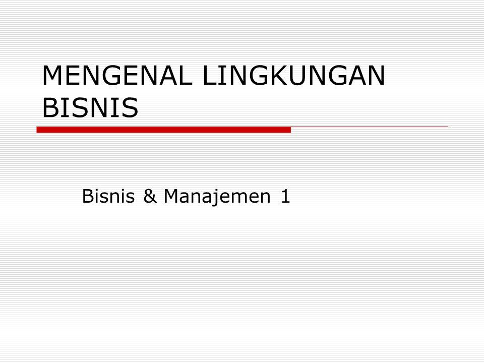 MENGENAL LINGKUNGAN BISNIS Bisnis & Manajemen 1