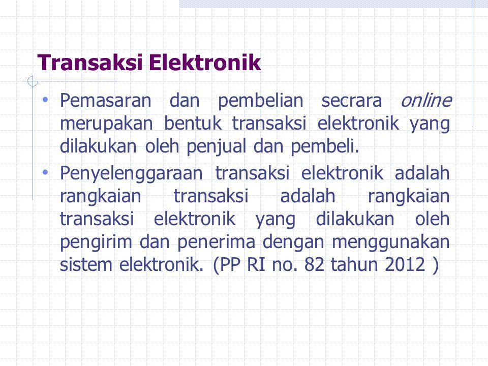 Transaksi Elektronik Pemasaran dan pembelian secrara online merupakan bentuk transaksi elektronik yang dilakukan oleh penjual dan pembeli.