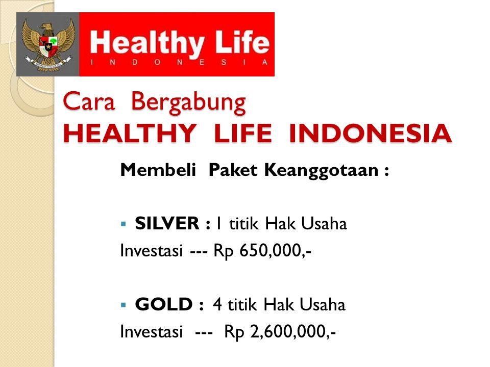 Cara Bergabung HEALTHY LIFE INDONESIA Membeli Paket Keanggotaan :  SILVER : 1 titik Hak Usaha Investasi --- Rp 650,000,-  GOLD : 4 titik Hak Usaha I