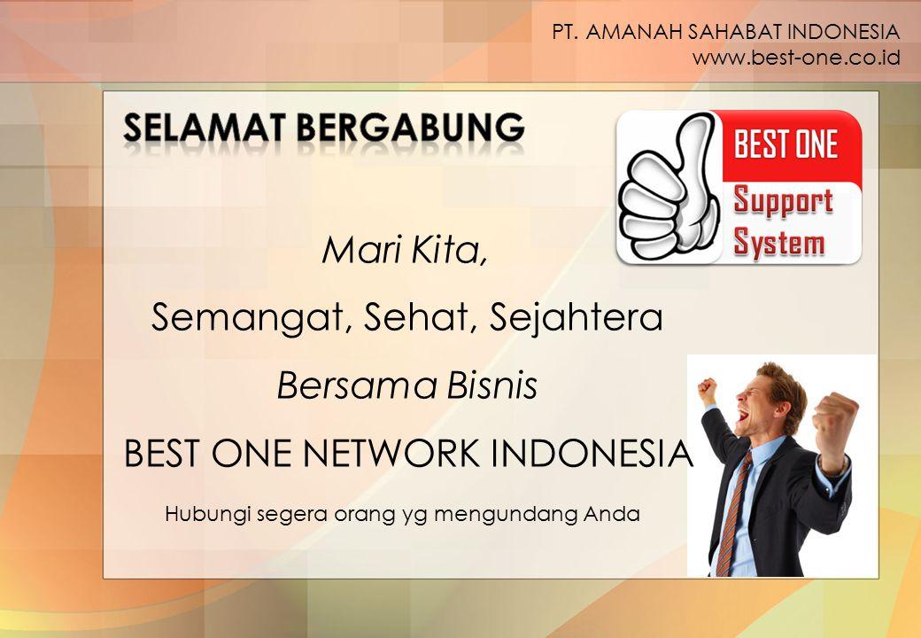 Mari Kita, Semangat, Sehat, Sejahtera Bersama Bisnis BEST ONE NETWORK INDONESIA PT. AMANAH SAHABAT INDONESIA www.best-one.co.id Hubungi segera orang y