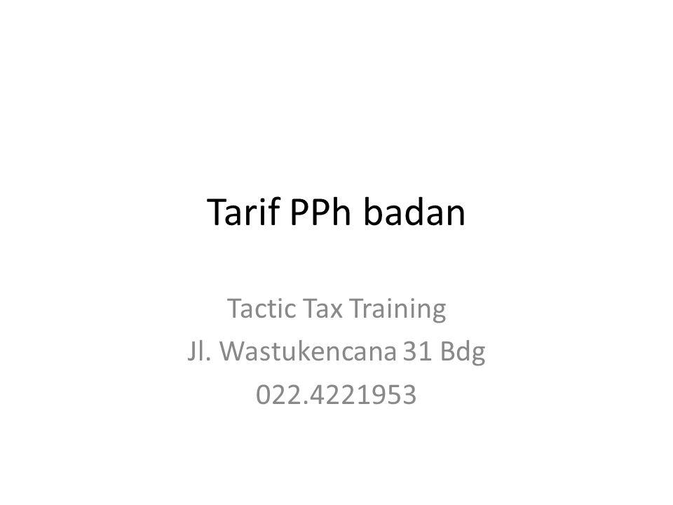 Tarif PPh badan Tactic Tax Training Jl. Wastukencana 31 Bdg 022.4221953