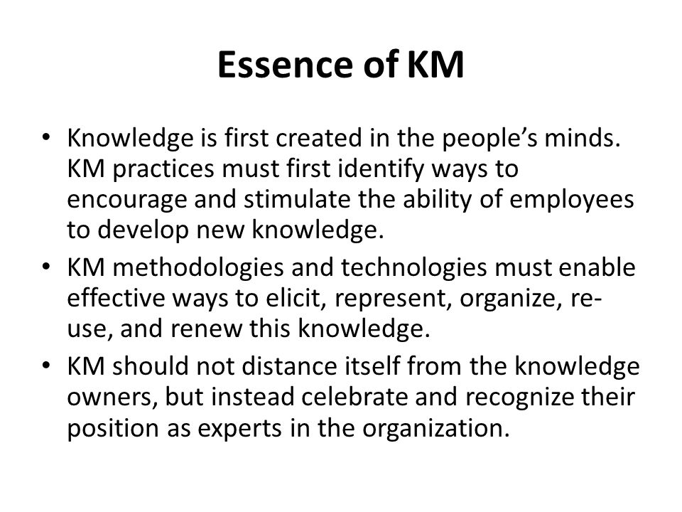Essence of KM Knowledge is first created in the people's minds.