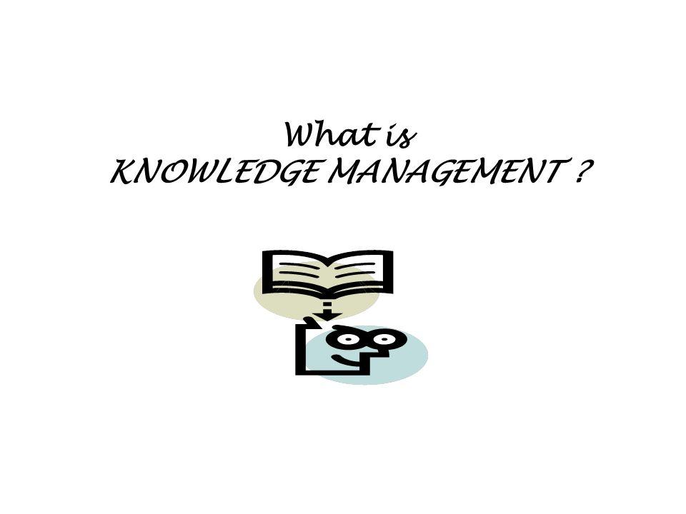 Manajemen pengetahuan pada awalnya didefinisikan sebagai proses mengaplikasikan pendekatan sistematis untuk penangkapan, struktur, manajemen dan penyebaran pengetahuan dalam organisasi agar bekerja lebih cepat, menggunakan kembali best practices dan mengurangi mahalnya pengerjaan kembali dari proyek ke proyek.
