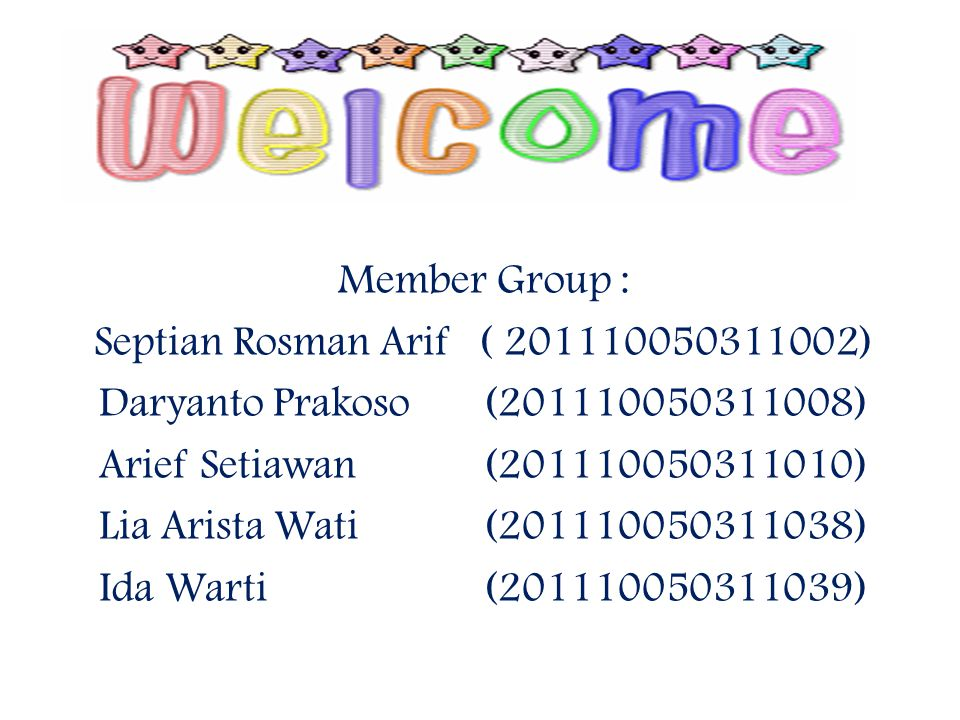 Member Group : Septian Rosman Arif( 201110050311002) Daryanto Prakoso(201110050311008) Arief Setiawan(201110050311010) Lia Arista Wati(201110050311038) Ida Warti(201110050311039)