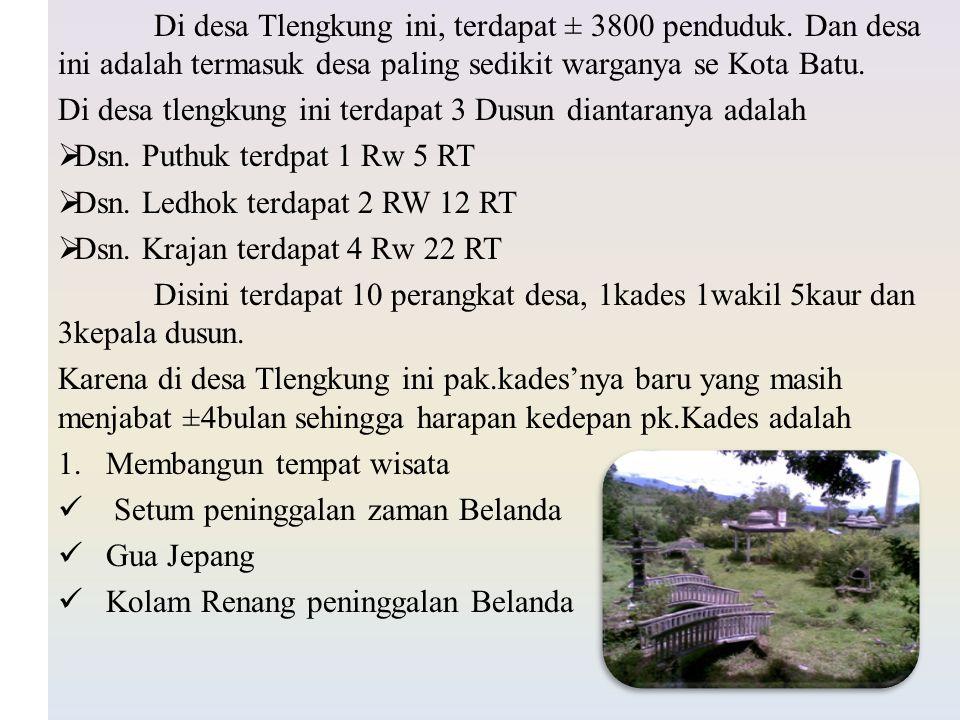 Di desa Tlengkung ini, terdapat ± 3800 penduduk. Dan desa ini adalah termasuk desa paling sedikit warganya se Kota Batu. Di desa tlengkung ini terdapa