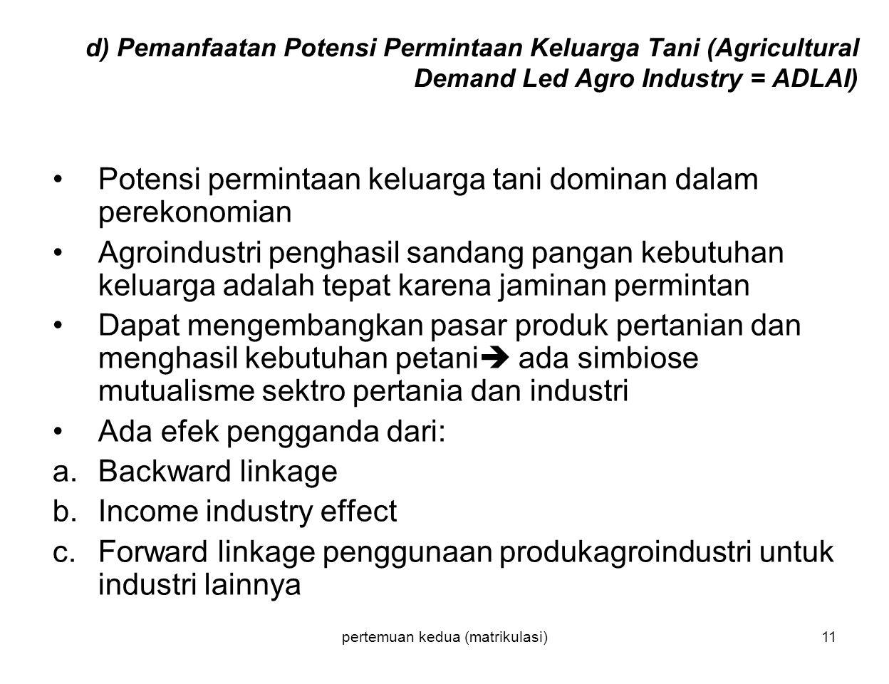pertemuan kedua (matrikulasi)11 d) Pemanfaatan Potensi Permintaan Keluarga Tani (Agricultural Demand Led Agro Industry = ADLAI) Potensi permintaan kel