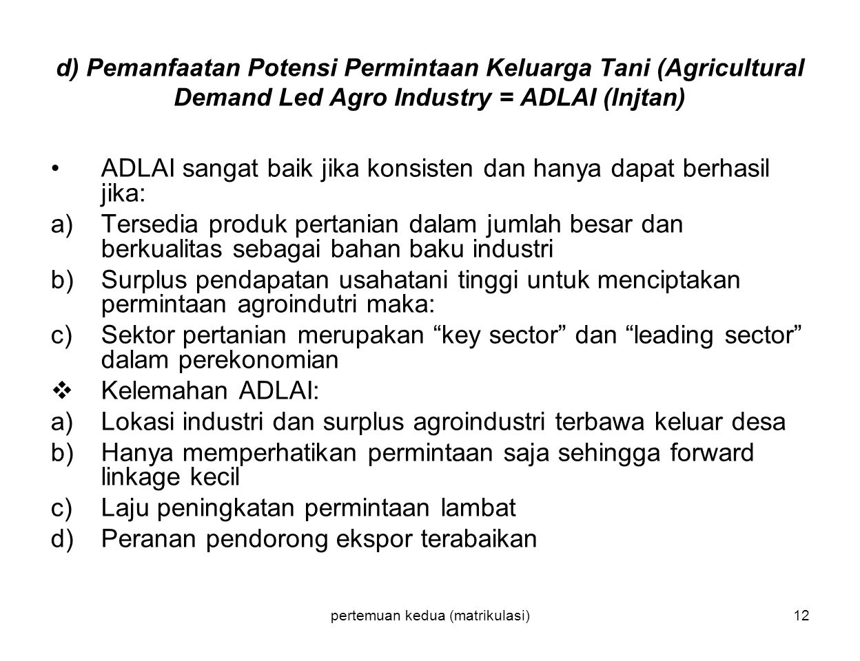 pertemuan kedua (matrikulasi)12 d) Pemanfaatan Potensi Permintaan Keluarga Tani (Agricultural Demand Led Agro Industry = ADLAI (lnjtan) ADLAI sangat b