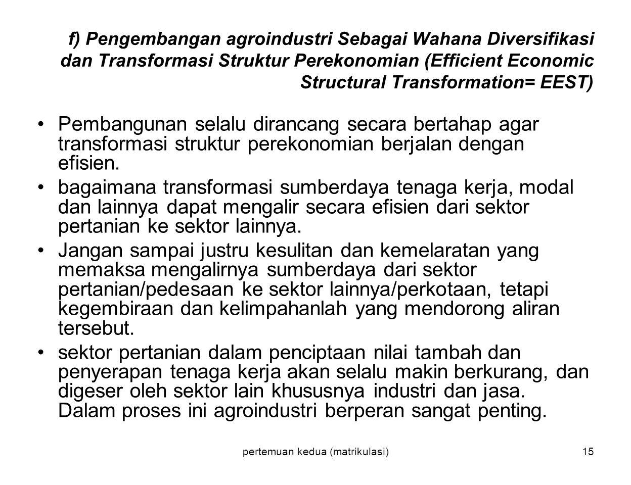 pertemuan kedua (matrikulasi)15 f) Pengembangan agroindustri Sebagai Wahana Diversifikasi dan Transformasi Struktur Perekonomian (Efficient Economic S