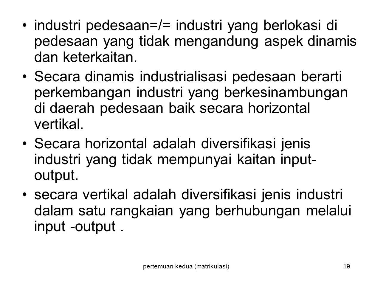 pertemuan kedua (matrikulasi)19 industri pedesaan=/= industri yang berlokasi di pedesaan yang tidak mengandung aspek dinamis dan keterkaitan. Secara d