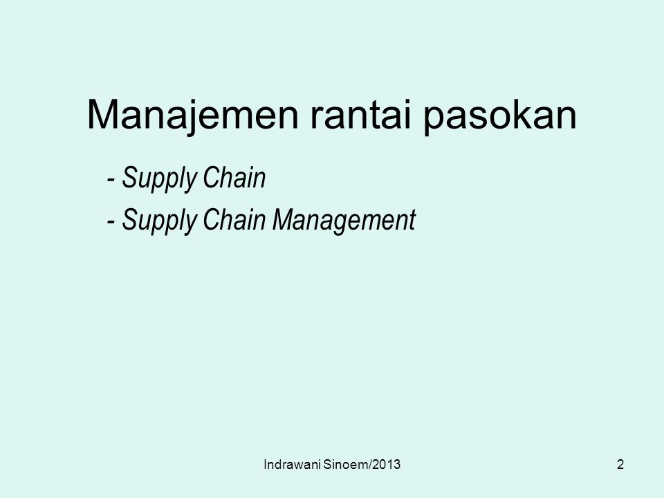 Manajemen rantai pasokan - Supply Chain - Supply Chain Management 2Indrawani Sinoem/2013