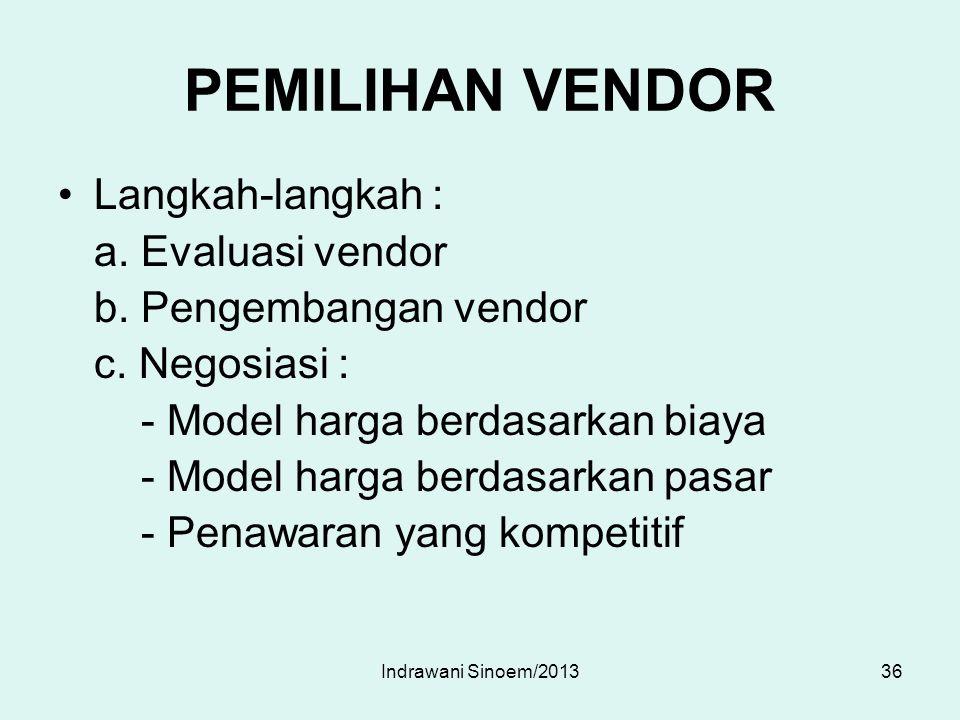 PEMILIHAN VENDOR Langkah-langkah : a. Evaluasi vendor b. Pengembangan vendor c. Negosiasi : - Model harga berdasarkan biaya - Model harga berdasarkan