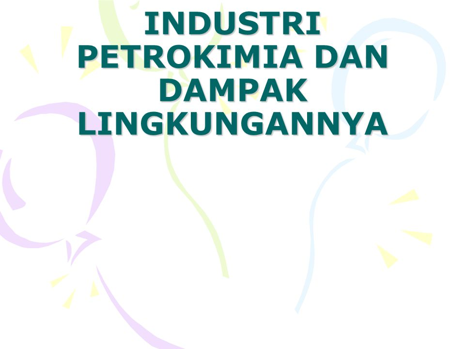 BAHAN BAKU PETROKIMIA Bahan baku yang berasal dari kilang minyak : –Fuel gas –Gas propane dan butane –Mogas –Nafta –Kerosin/ minyak tanah –Gas oil –Fuel Oil –Short residue/ waxy residue