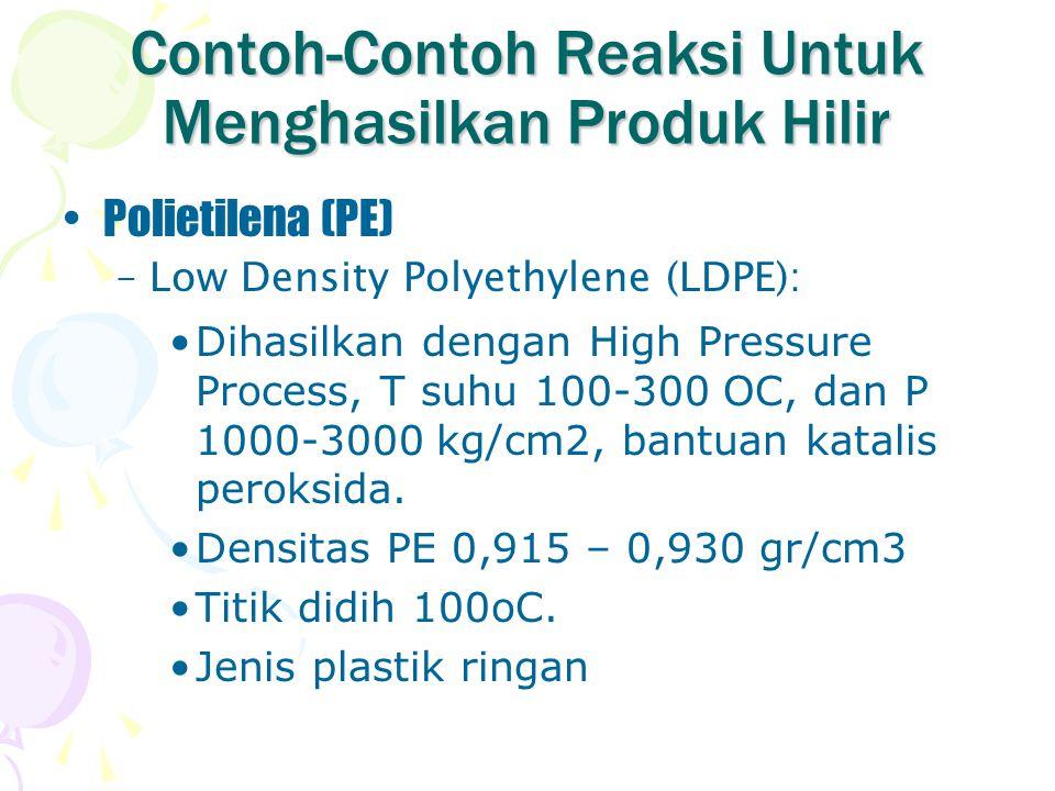 Contoh-Contoh Reaksi Untuk Menghasilkan Produk Hilir Polietilena (PE) –Low Density Polyethylene (LDPE): Dihasilkan dengan High Pressure Process, T suh