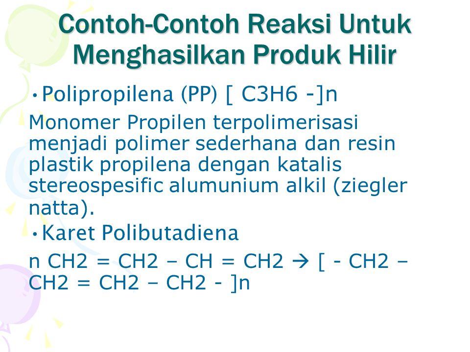 Contoh-Contoh Reaksi Untuk Menghasilkan Produk Hilir Polipropilena (PP) [ C3H6 -]n Monomer Propilen terpolimerisasi menjadi polimer sederhana dan resi