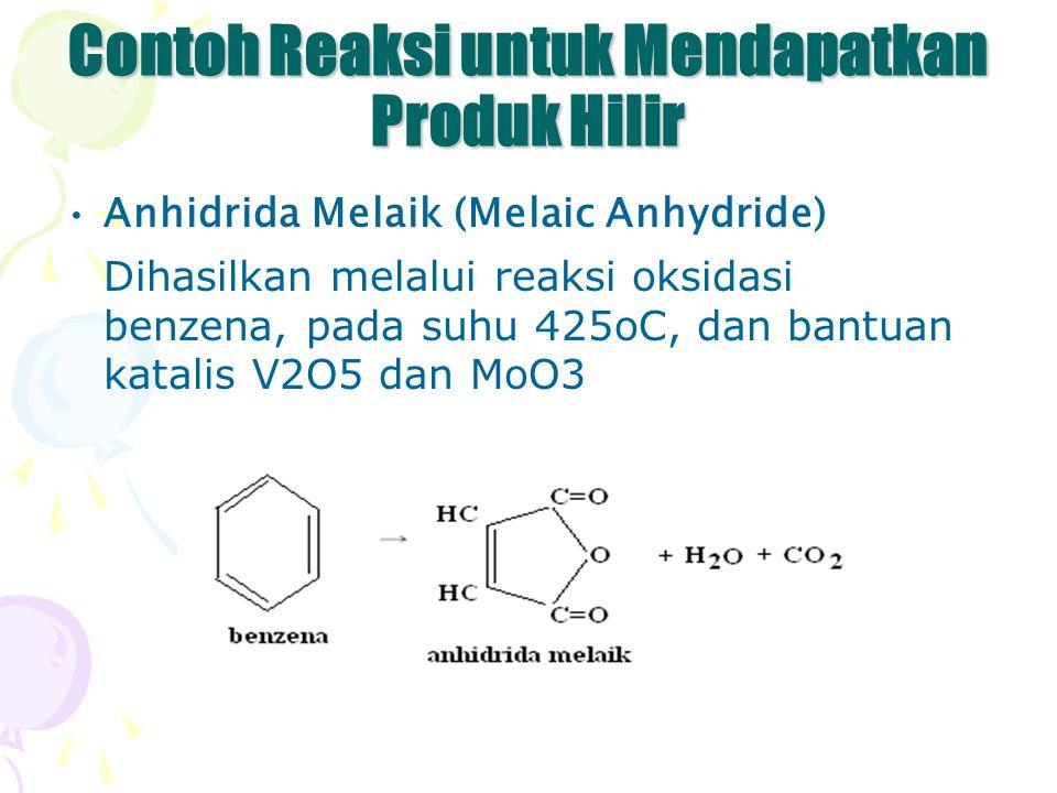 Contoh Reaksi untuk Mendapatkan Produk Hilir Anhidrida Melaik (Melaic Anhydride) Dihasilkan melalui reaksi oksidasi benzena, pada suhu 425oC, dan bant
