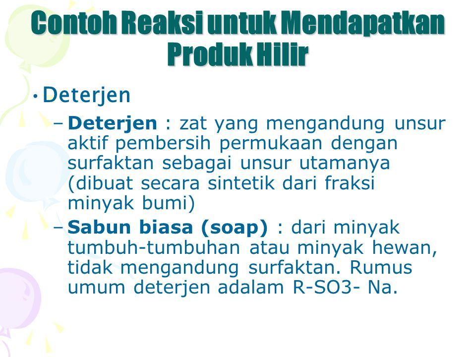 Contoh Reaksi untuk Mendapatkan Produk Hilir Deterjen –Deterjen : zat yang mengandung unsur aktif pembersih permukaan dengan surfaktan sebagai unsur u
