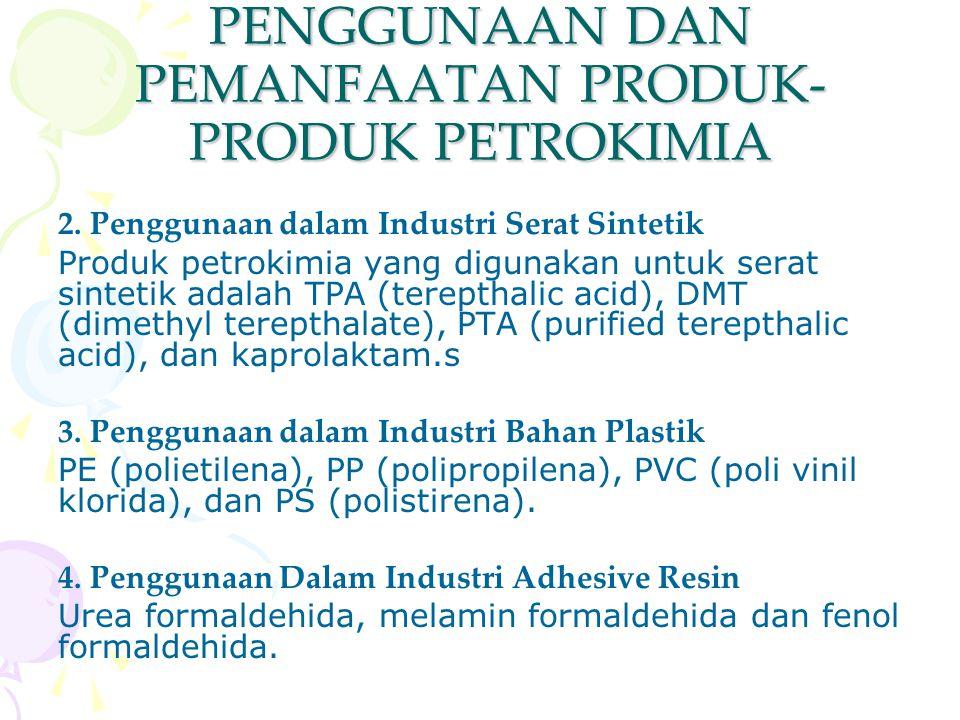 PENGGUNAAN DAN PEMANFAATAN PRODUK- PRODUK PETROKIMIA 2. Penggunaan dalam Industri Serat Sintetik Produk petrokimia yang digunakan untuk serat sintetik