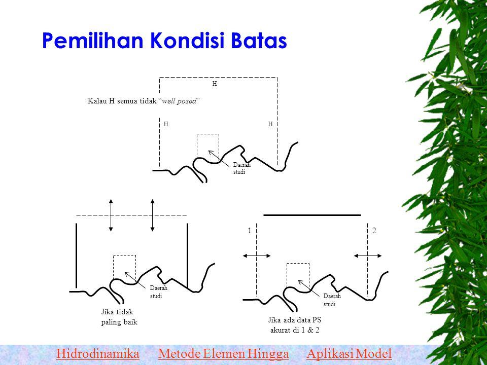 HidrodinamikaMetode Elemen HinggaAplikasi Model Pilih batas daerah komputasi yang hidrodinamikanya tidak rumit Terlalu dekat Daerah studi benar salah