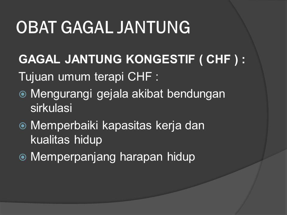 OBAT GAGAL JANTUNG GAGAL JANTUNG KONGESTIF ( CHF ) : Tujuan umum terapi CHF :  Mengurangi gejala akibat bendungan sirkulasi  Memperbaiki kapasitas kerja dan kualitas hidup  Memperpanjang harapan hidup