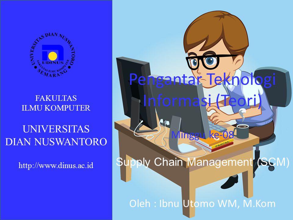 Definisi SCM ibnu.utomo.wm@dsn.dinus.ac.id Fakultas Ilmu Komputer – Universitas Dian Nuswantoro Hal : 2 Sebuah rangkaian atau jaringan perusahaan- perusahaan yang bekerja secara bersama- sama untuk membuat dan menyalurkan produk atau jasa kepada konsumen akhir.